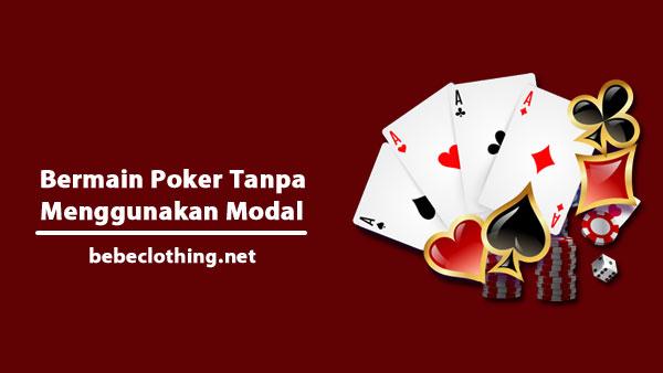 Bermain Poker Tanpa Menggunakan Modal