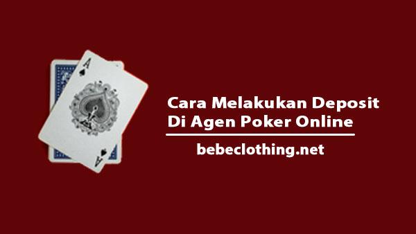 Cara Melakukan Deposit Di Agen Poker Online