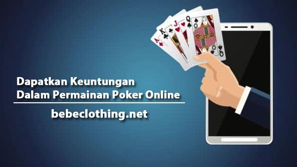 Dapatkan Keuntungan Dalam Permainan Poker Online