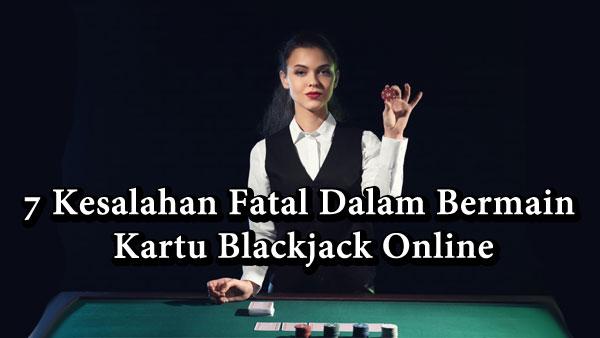 7 Kesalahan Fatal Dalam Bermain Kartu Blackjack Online